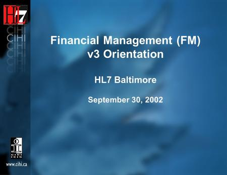Financial Management (FM) v3 Orientation HL7 Baltimore September 30, 2002.