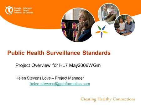 Public Health Surveillance Standards Project Overview for HL7 May2006WGm Helen Stevens Love – Project Manager