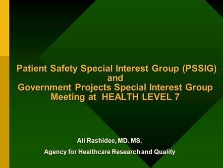 Ali Rashidee, MD. MS. Agency for Healthcare Research and Quality Patient Safety Special Interest Group (PSSIG) and Government Projects Special Interest.