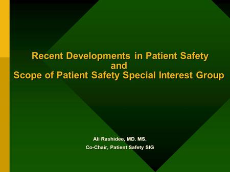 Recent Developments in Patient Safety and Scope of Patient Safety Special Interest Group Recent Developments in Patient Safety and Scope of Patient Safety.