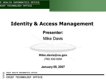 Click to edit Master title style HEALTH INFORMATION 1 Identity & Access Management Presenter: Mike Davis (760) 632-0294 January 09, 2007.