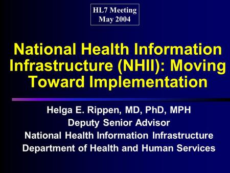 National Health Information Infrastructure (NHII): Moving Toward Implementation Helga E. Rippen, MD, PhD, MPH Deputy Senior Advisor National Health Information.