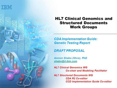 HL7 Clinical Genomics and Structured Documents Work Groups CDA Implementation Guide: Genetic Testing Report DRAFT PROPOSAL Amnon Shabo (Shvo), PhD