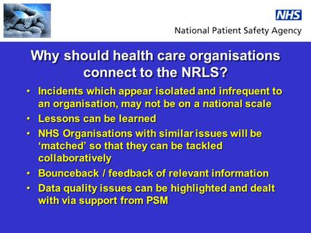 Why should health care organisations connect to the NRLS? Incidents which appear isolated and infrequent to an organisation, may not be on a national scale.