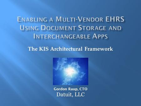 The KIS Architectural Framework Gordon Raup, CTO Datuit, LLC.