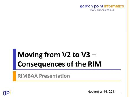 Moving from V2 to V3 – Consequences of the RIM RIMBAA Presentation November 14, 2011 1.