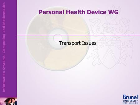Transport Issues Personal Health Device WG. 11073 Protocol Stack Link layer TCP/IP Transport Adaptation Layer Application Profiles Application Layer Bluetooth.