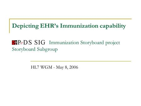 Depicting EHRs Immunization capability HL7 WGM - May 8, 2006 Immunization Storyboard project Storyboard Subgroup.
