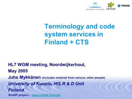 Terminology and code system services in Finland + CTS HL7 WGM meeting, Noordwijkerhout, May 2005 Juha Mykkänen (includes material from various other people)