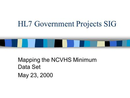 HL7 Government Projects SIG Mapping the NCVHS Minimum Data Set May 23, 2000.