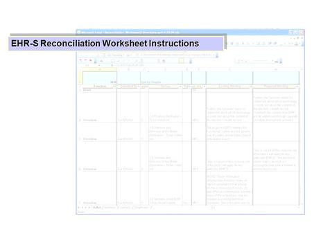 EHR-S Reconciliation Worksheet Instructions. The spreadsheet is an extract from the EHR-S Database. Each column is Filterable by click- ing on the header.