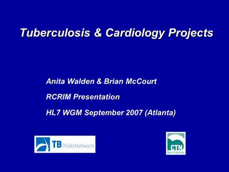 Tuberculosis & Cardiology Projects Anita Walden & Brian McCourt RCRIM Presentation HL7 WGM September 2007 (Atlanta)