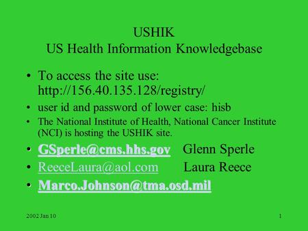 2002 Jan 101 USHIK US Health Information Knowledgebase To access the site use:  user id and password of lower case: hisb.