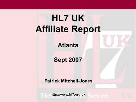 HL7 UK Affiliate Report Atlanta Sept 2007 Patrick Mitchell-Jones.
