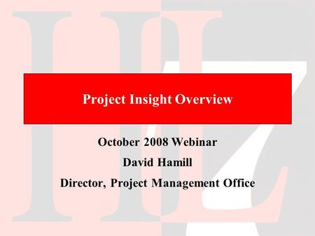 Project Insight Overview October 2008 Webinar David Hamill Director, Project Management Office.