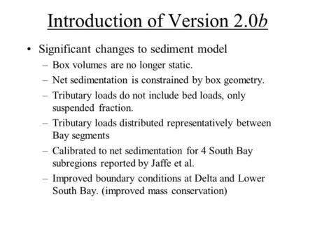 Introduction of Version 2.0b Significant changes to sediment model –Box volumes are no longer static. –Net sedimentation is constrained by box geometry.