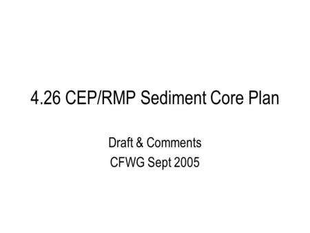 4.26 CEP/RMP Sediment Core Plan Draft & Comments CFWG Sept 2005.