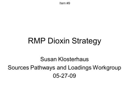 RMP Dioxin Strategy Susan Klosterhaus Sources Pathways and Loadings Workgroup 05-27-09 Item #9.