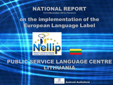 NATIONAL REPORT 13-14 November 2012, Florence on the implementation of the European Language Label PUBLIC SERVICE LANGUAGE CENTRE LITHUANIA Audronė Auškelienė