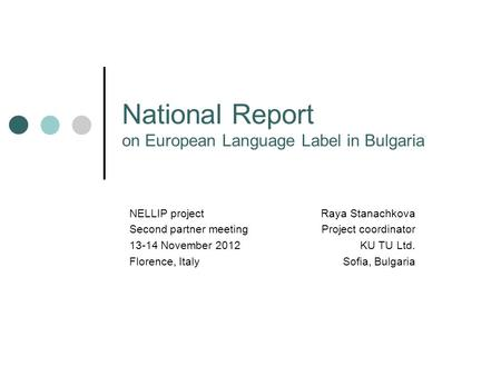 National Report on European Language Label in Bulgaria Raya Stanachkova Project coordinator KU TU Ltd. Sofia, Bulgaria NELLIP project Second partner meeting.