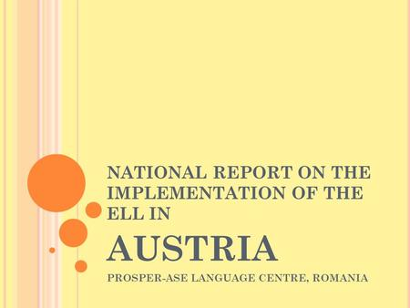 NATIONAL REPORT ON THE IMPLEMENTATION OF THE ELL IN AUSTRIA PROSPER-ASE LANGUAGE CENTRE, ROMANIA.