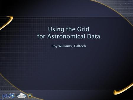 Using the Grid for Astronomical Data Roy Williams, Caltech.