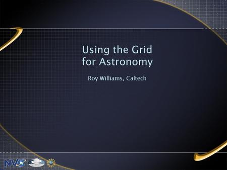Using the Grid for Astronomy Roy Williams, Caltech.