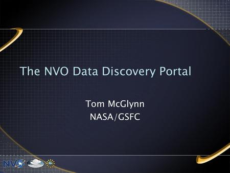 The NVO Data Discovery Portal Tom McGlynn NASA/GSFC.