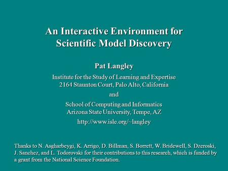 Pat Langley Institute for the Study of Learning and Expertise 2164 Staunton Court, Palo Alto, California and School of Computing and Informatics Arizona.