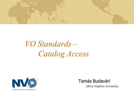 VO Standards – Catalog Access Tamás Budavári Johns Hopkins University.