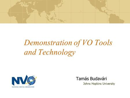 Demonstration of VO Tools and Technology Tamás Budavári Johns Hopkins University.