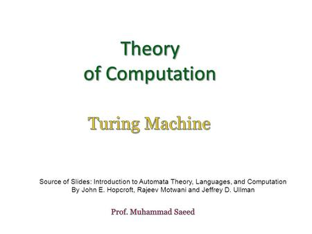Source of Slides: Introduction to Automata Theory, Languages, and Computation By John E. Hopcroft, Rajeev Motwani and Jeffrey D. Ullman.