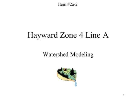 1 Hayward Zone 4 Line A Watershed Modeling Item #2a-2.