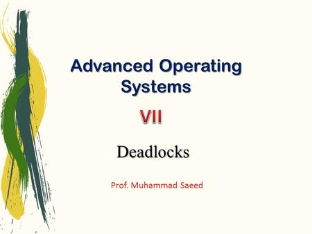 Advanced Operating Systems Prof. Muhammad Saeed Deadlocks.