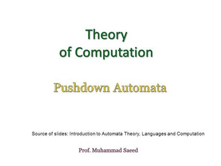 Source of slides: Introduction to Automata Theory, Languages and Computation.