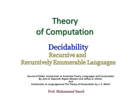 Source of Slides: Introduction to Automata Theory, Languages, and Computation By John E. Hopcroft, Rajeev Motwani and Jeffrey D. Ullman And Introduction.