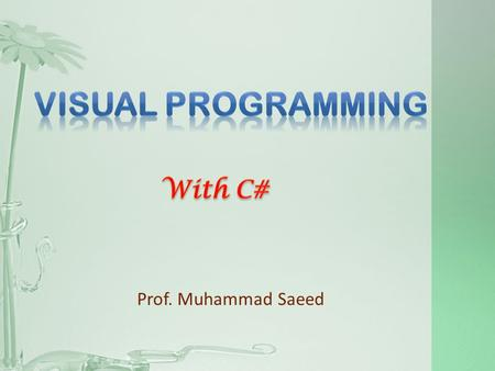 Prof. Muhammad Saeed. Procedure-Driven Programming Event-Driven Programming Events Messages Event Handlers GUI Windows and Multitasking Queues ( System.