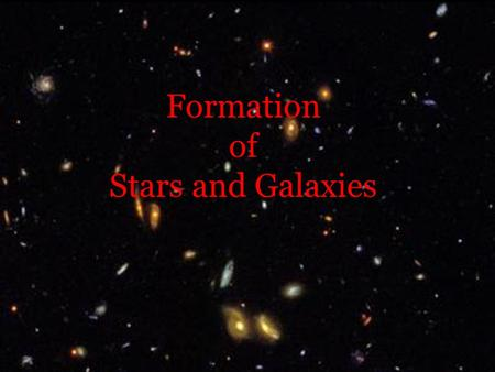 Formation of Stars and Galaxies.