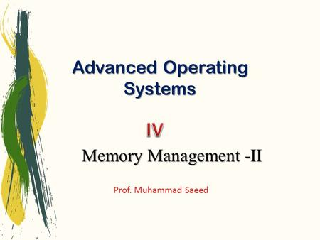 Advanced Operating Systems Prof. Muhammad Saeed Memory Management -II.