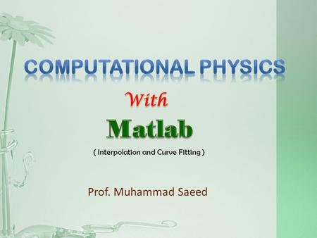 Prof. Muhammad Saeed ( Interpolation and Curve Fitting )
