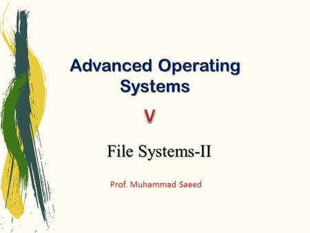 Advanced Operating Systems Prof. Muhammad Saeed File Systems-II.