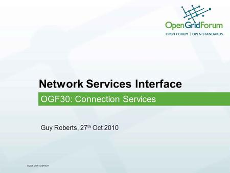 © 2006 Open Grid Forum Network Services Interface OGF30: Connection Services Guy Roberts, 27 th Oct 2010.