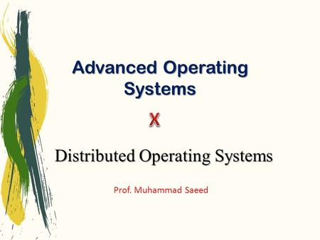 Advanced Operating Systems Prof. Muhammad Saeed Distributed Operating Systems.