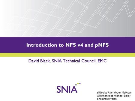 PRESENTATION TITLE GOES HERE Introduction to NFS v4 and pNFS David Black, SNIA Technical Council, EMC slides by Alan Yoder, NetApp with thanks to Michael.