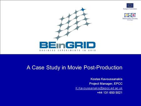 A Case Study in Movie Post-Production Kostas Kavoussanakis Project Manager, EPCC +44 131 650 5021.