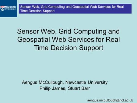 Sensor Web, Grid Computing and Geospatial Web Services for Real Time Decision Support Sensor Web, Grid Computing and Geospatial.