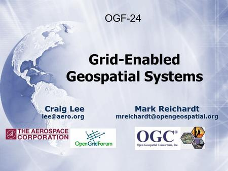 Craig Lee OGF-24 Mark Reichardt Grid-Enabled Geospatial Systems.