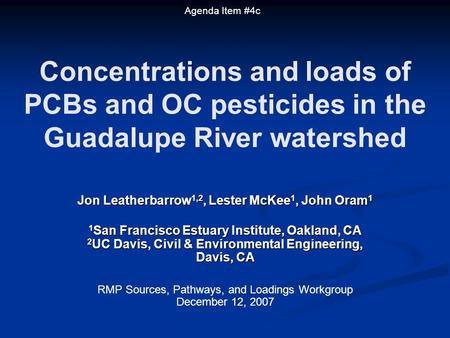 Concentrations and loads of PCBs and OC pesticides in the Guadalupe River watershed Jon Leatherbarrow 1,2, Lester McKee 1, John Oram 1 1 San Francisco.
