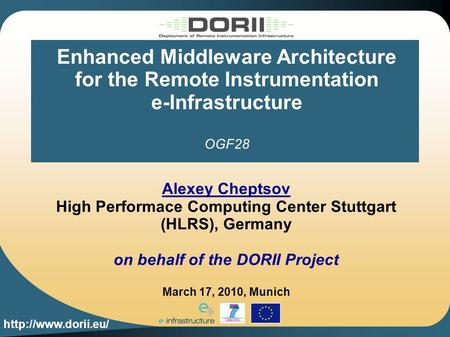 Enhanced Middleware Architecture for the Remote Instrumentation e-Infrastructure OGF28 Alexey Cheptsov High Performace Computing Center.