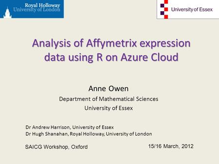 Analysis of Affymetrix expression data using R on Azure Cloud Anne Owen Department of Mathematical Sciences University of Essex 15/16 March, 2012 SAICG.